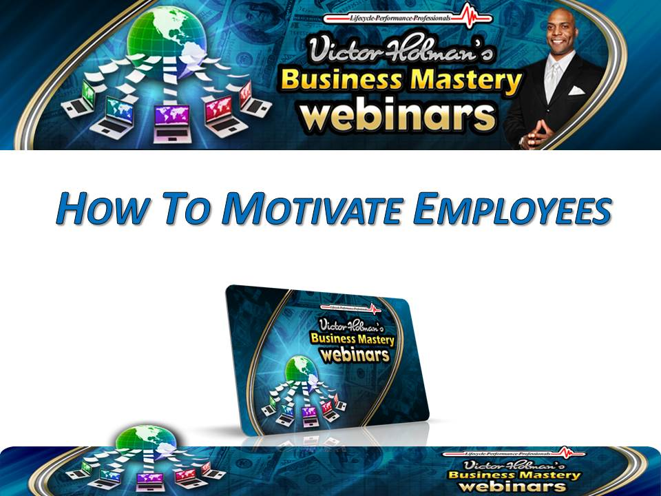 Victor Holman - How to Motivate Employees