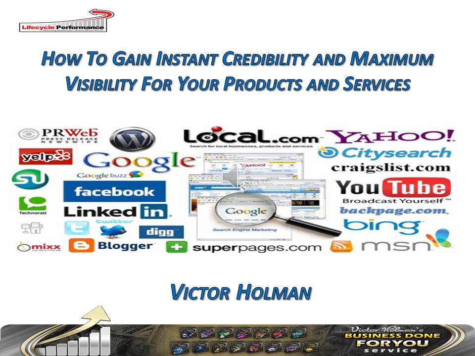 Victor Holman - How To Gain Instant Credibility And Maximum Visibility For Your Products and Services (landscape)2